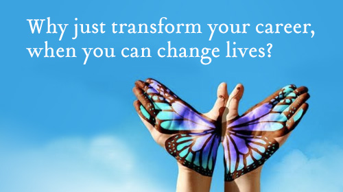 Why just transform your career, when you can change lives?