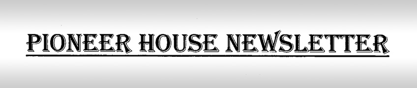Pioneer House Newsletter